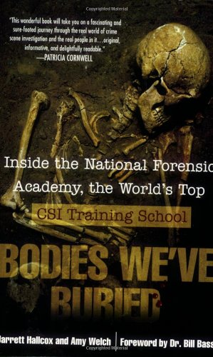 Bodies We've Buried: Inside the National Forensic Academy, the World's Top CSI Trainingschool 9780425215098
