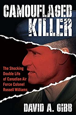 Camouflaged Killer: The Shocking Double Life of Canadian Air Force Colonel Russell Williams 9780425244395