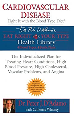 Cardiovascular Disease: Fight It with the Blood Type Diet 9780425205365
