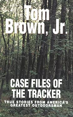 Case Files of the Tracker: True Stories from America's Greatest Outdoorsman 9780425187555
