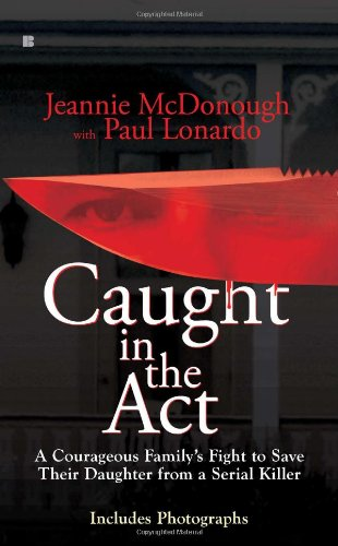 Caught in the Act: A Courageous Family's Fight to Save Their Daughter from a Serial Killer 9780425235430