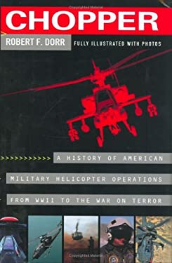Chopper: 7a History of America Military Helicopter Operators from WWII to the War on Terro 9780425202739