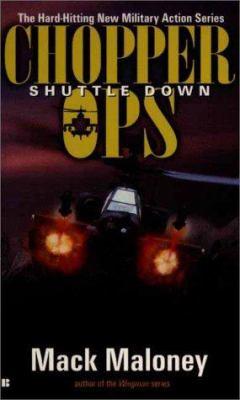 Chopper Ops 3: Shuttle Down 9780425177747