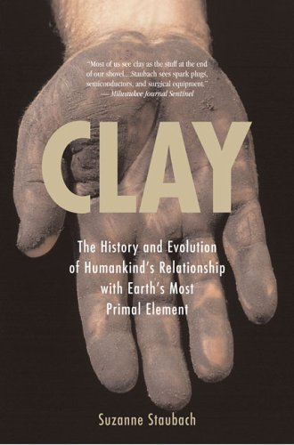 Clay: The History and Evolution of Humankind's Relationship with Earth's Most Primal Element 9780425212097