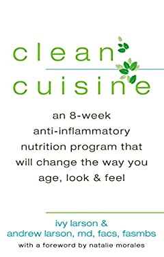 Clean Cuisine: An 8-Week Anti-Inflammatory Nutrition Program That Will Change the Way You Age, Look & Feel 9780425252857