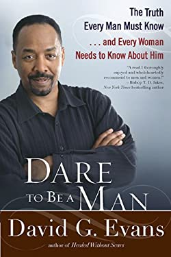 Dare to Be a Man: The Truth Every Man Must Know... and Every Woman Needs to Know about Him 9780425236451