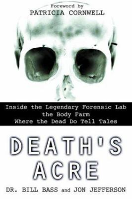 Death's Acre: Inside the Legendary Forensic Lab the Body Farm Where the Dead Do Tell Tales 9780425198322
