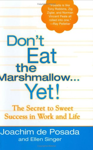 Don't Eat the Marshmallow...Yet!: The Secret to Sweet Success in Work and Life 9780425205457