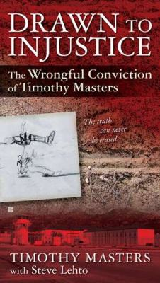 Drawn to Injustice: The Wrongful Conviction of Timothy Masters 9780425247921