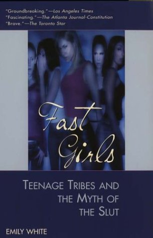 Fast Girls: Teenage Tribes and the Myth of the Slut 9780425191767