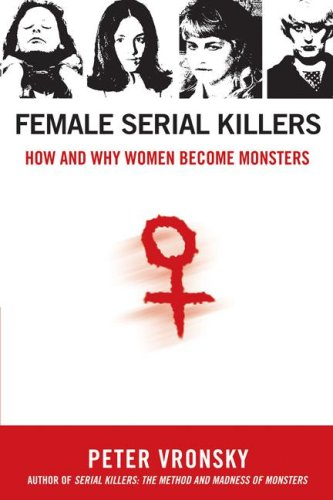 Female Serial Killers: How and Why Women Become Monsters 9780425213902