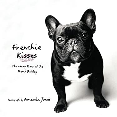Frenchie Kisses: The Many Faces of the French Bulldog 9780425234419