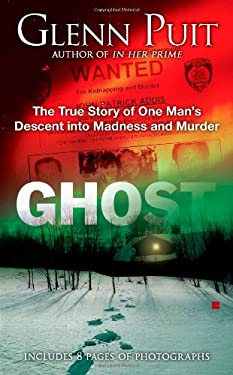 Ghost: The True Story of One Man's Descent Into Madness and Murder 9780425240120