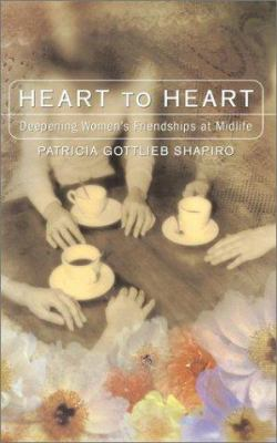 Heart to Heart: Deepening Women's Friendships at Midlife 9780425176573