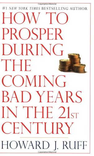How to Prosper During the Coming Bad Years in the 21st Century 9780425224328