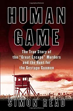 Human Game: The True Story of the 'Great Escape' Murders and the Hunt for the Gestapo Gunmen 9780425252734