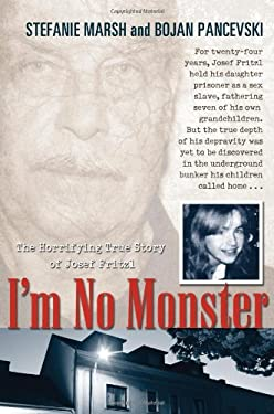I'm No Monster: The Horrifying True Story of Josef Fritzl 9780425230039
