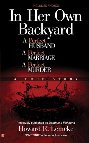 In Her Own Backyard: A Perfect Husband, a Perfect Marriage, a Perfect Murder 9780425216460