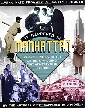 It Happened in Manhattan: An Oral History of Life in the City During the Mid-20th Century 9780425191668
