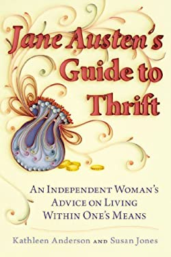 Jane Austen's Guide to Thrift: An Independent Woman's Advice on Living Within One's Means 9780425260166