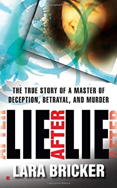 Lie After Lie: The True Story of a Master of Deception, Betrayal, and Murder 9780425237786