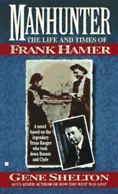 Manhunter: The Life and Times of Frank Hamer 9780425159736