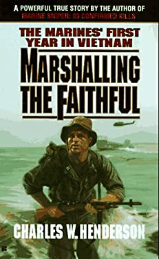 Marshalling the Faithful: The Marines' First Year in Vietnam 9780425139578
