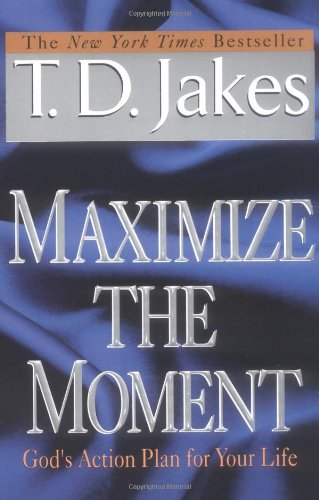 Maximize the Moment: God's Action Plan for Your Life 9780425181638
