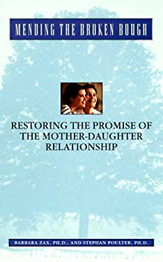 Mending the Broken Bough: Restoring the Promise of the Mother-Daughter Relationship 9780425163184