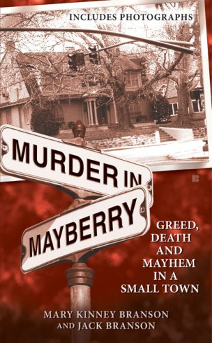 Murder in Mayberry: Greed, Death and Mayhem in a Small Town 9780425226322