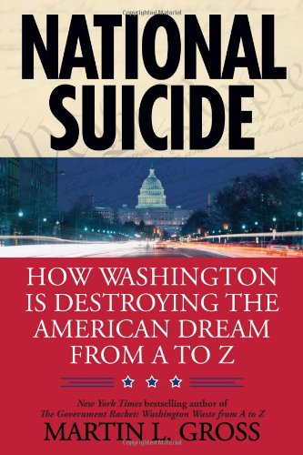 National Suicide: How Washington Is Destroying the American Dream from A to Z 9780425231371