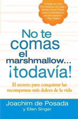 No Te Comas El Marshmallow...Todavia: El Secreto Para Conquistar Las Recompensas Mas Dulces de La Vida