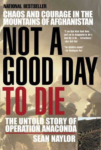 Not a Good Day to Die: The Untold Story of Operation Anaconda 9780425207871