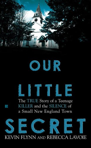 Our Little Secret: The True Story of a Teenage Killer and the Silence of a Small New England Town 9780425234655