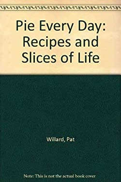 Pie Every Day: Recipes and Slices of Life 9780425164365