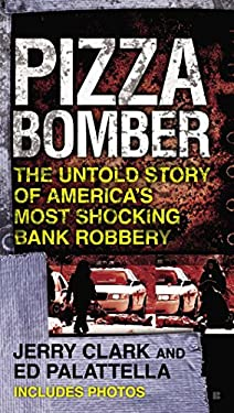 Pizza Bomber: The Untold Story of America's Most Shocking Bank Robbery 9780425250556