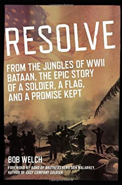 Resolve: From the Jungles of WW II Bataan, a Story of a Soldier, a Flag, and a Promise Kept 9780425257739