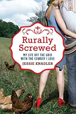 Rurally Screwed: My Life Off the Grid with the Cowboy I Love 9780425245682