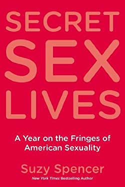 Secret Sex Lives: A Year on the Fringes of American Sexuality 9780425219362