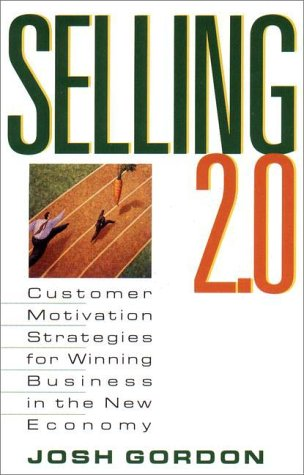 Selling 2.0: Customer Motivation Strategies for Winning Business in the New Economy 9780425176498
