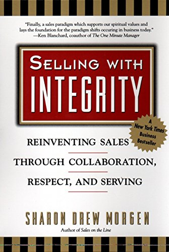 Selling with Integrity: Reinventing Sales Through Collaboration, Respect, and Serving 9780425171561