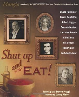 Shut Up and Eat!: Mangia with Family Recipes and Stories from Your Favorite Italian-American Stars 9780425205556
