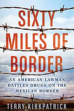 Sixty Miles of Border: An American Lawman Battles Drugs on the Mexican Border 9780425247624