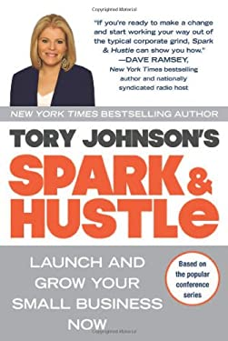 Spark & Hustle: Launch and Grow Your Small Business Now 9780425247464