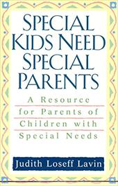 Special Kids Need Special Parents: A Resource for Parents of Children with Special Needs 1359250