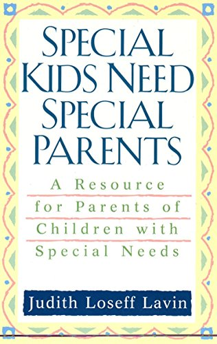 Special Kids Need Special Parents: A Resource for Parents of Children with Special Needs 9780425176627