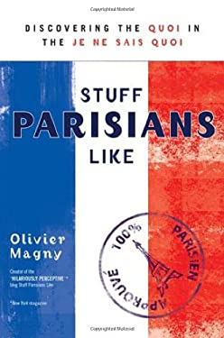 Stuff Parisians Like: Discovering the Quoi in the Je Ne Sais Quoi 9780425241189