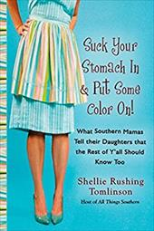 Suck Your Stomach in and Put Some Color on: What Southern Mamas Tell Their Daughters That the Rest of Y'All Should Know Too