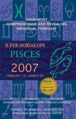 Super Horoscope Pisces 2007: February 19 - March 20 9780425209387