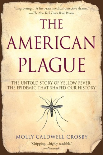 The American Plague: The Untold Story of Yellow Fever, the Epidemic That Shaped Our History 9780425217757